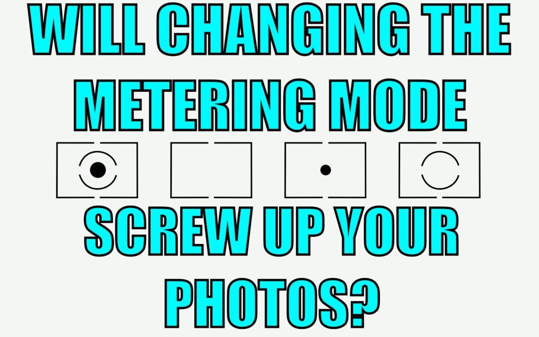 Will Changing the Metering Mode Screw Up Your Photos?    Q&A Ep.51