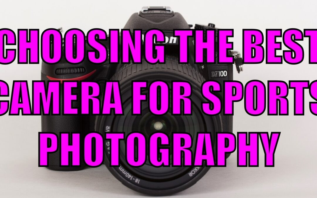 Choosing The Best Camera For Sports Photography