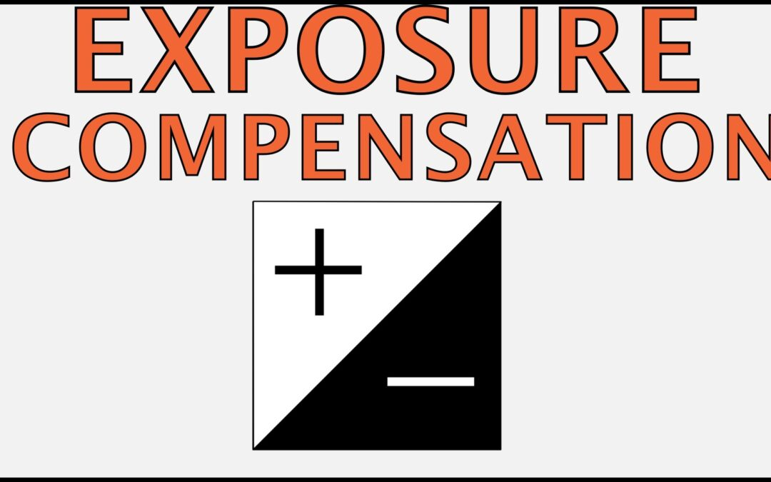 Everything You Need To Know About Exposure Compensation